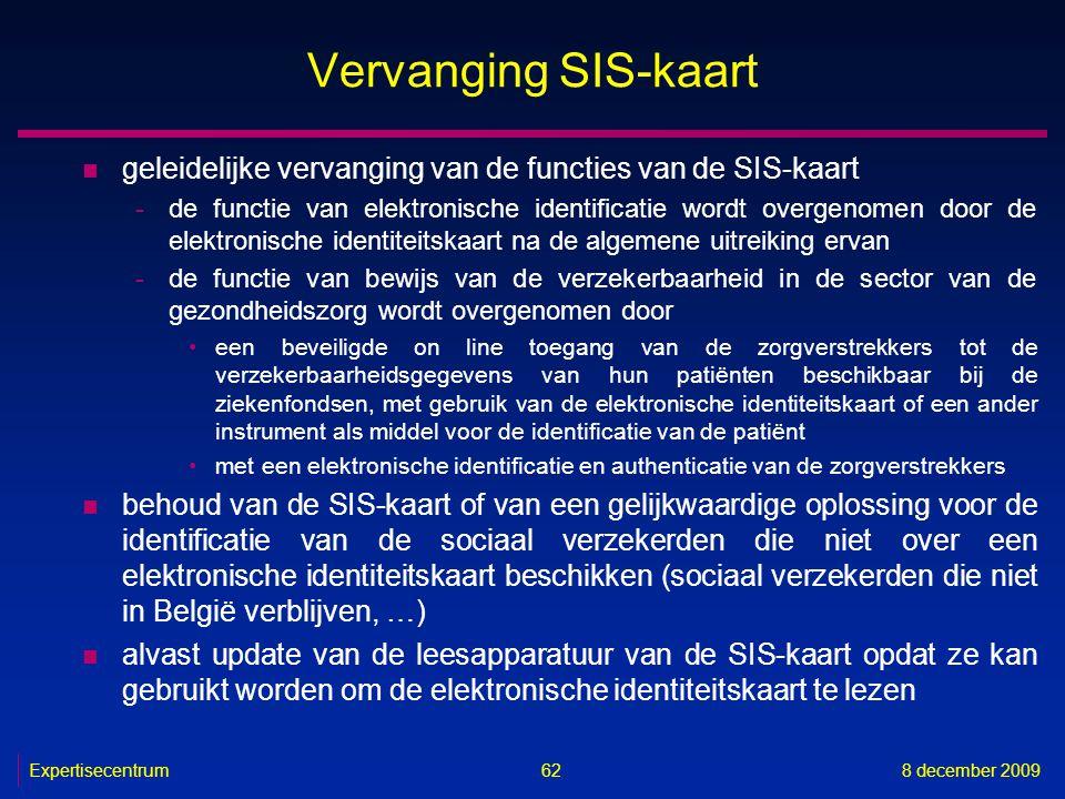 Expertisecentrum8 december 2009 62 Vervanging SIS-kaart n geleidelijke vervanging van de functies van de SIS-kaart -de functie van elektronische ident