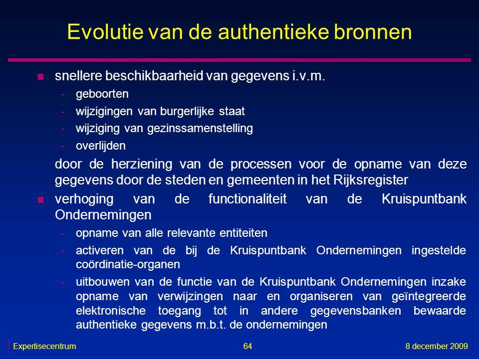Expertisecentrum8 december 2009 64 Evolutie van de authentieke bronnen n snellere beschikbaarheid van gegevens i.v.m. -geboorten -wijzigingen van burg