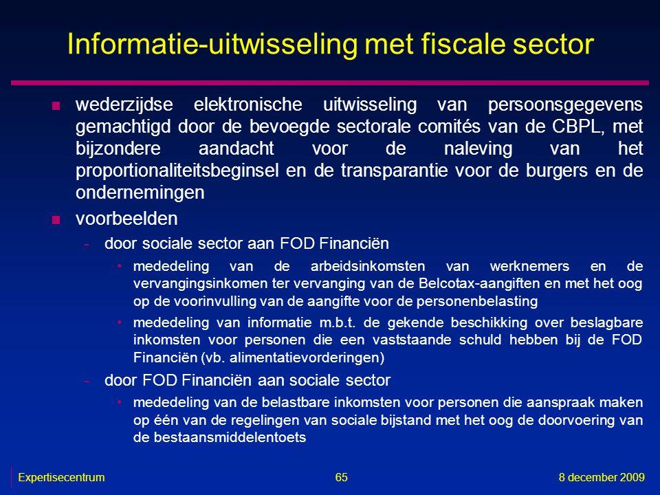 Expertisecentrum8 december 2009 65 Informatie-uitwisseling met fiscale sector n wederzijdse elektronische uitwisseling van persoonsgegevens gemachtigd