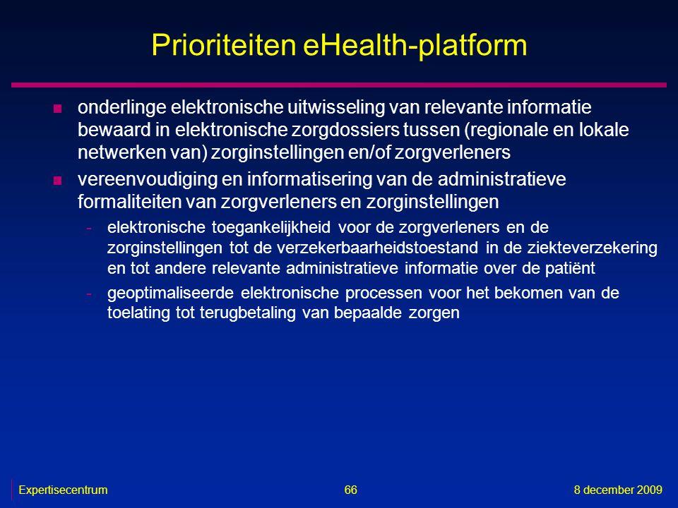 Expertisecentrum8 december 2009 66 Prioriteiten eHealth-platform n onderlinge elektronische uitwisseling van relevante informatie bewaard in elektroni