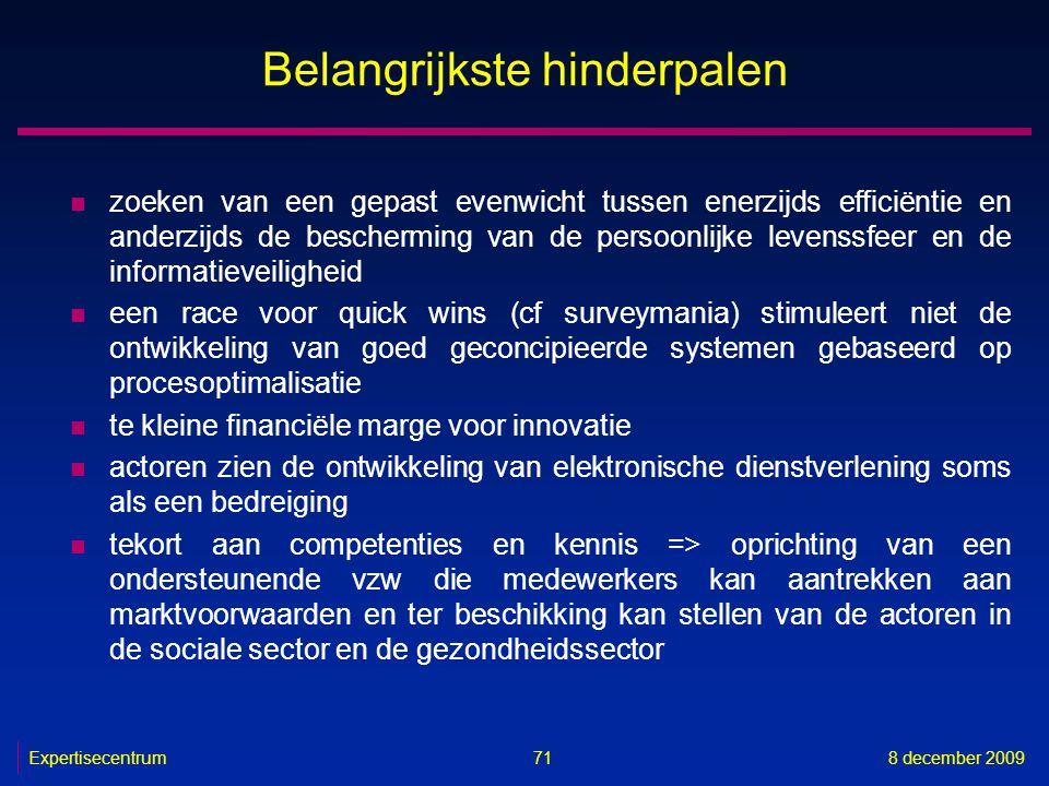 Expertisecentrum8 december 2009 71 Belangrijkste hinderpalen n zoeken van een gepast evenwicht tussen enerzijds efficiëntie en anderzijds de beschermi