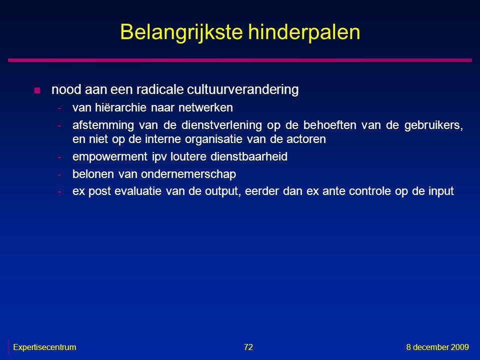 Expertisecentrum8 december 2009 72 Belangrijkste hinderpalen n nood aan een radicale cultuurverandering -van hiërarchie naar netwerken -afstemming van