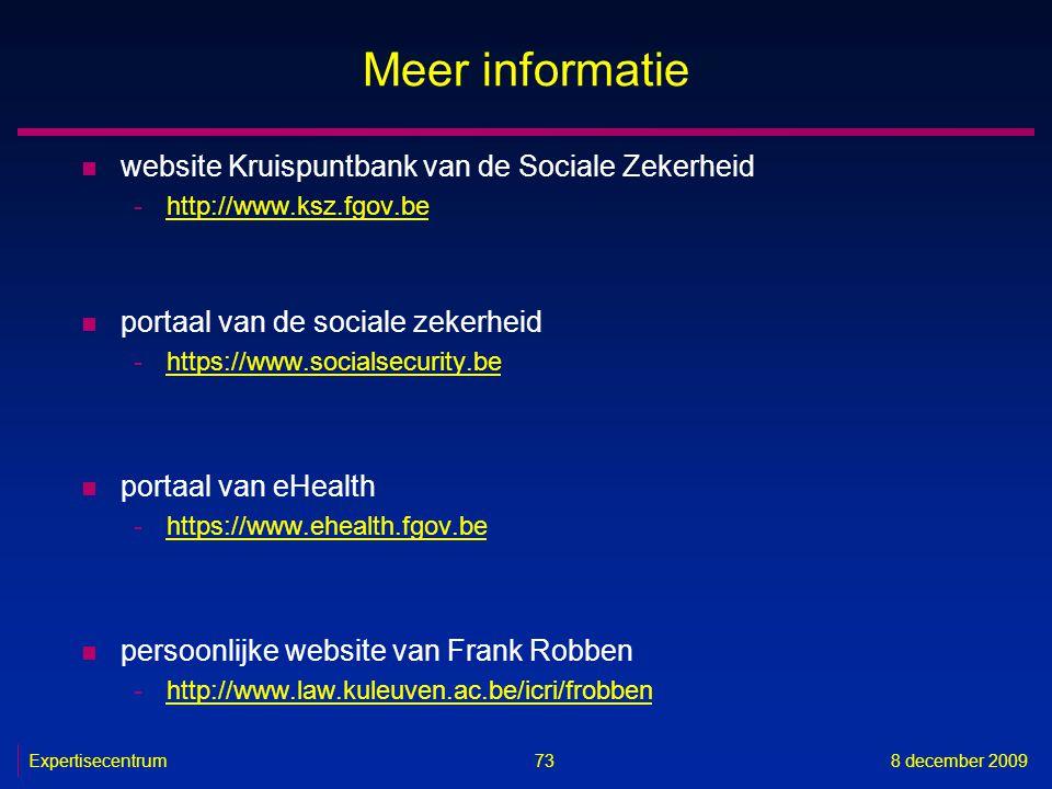 Expertisecentrum8 december 2009 73 Meer informatie n website Kruispuntbank van de Sociale Zekerheid -http://www.ksz.fgov.behttp://www.ksz.fgov.be n po