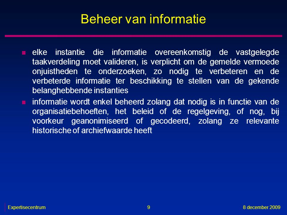 Expertisecentrum8 december 2009 70 Kritische succesfactoren n wettelijk kader dat de gemeenschappelijke basisprincipes inzake informatiebeheer afdwingbaar maakt n oprichting van dienstenintegratoren die bevorderen en coördineren