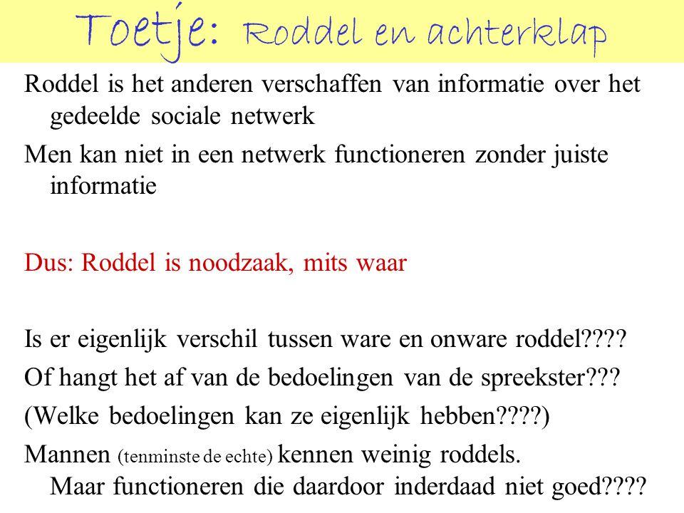 Toetje: Roddel en achterklap Roddel is het anderen verschaffen van informatie over het gedeelde sociale netwerk Men kan niet in een netwerk functioner