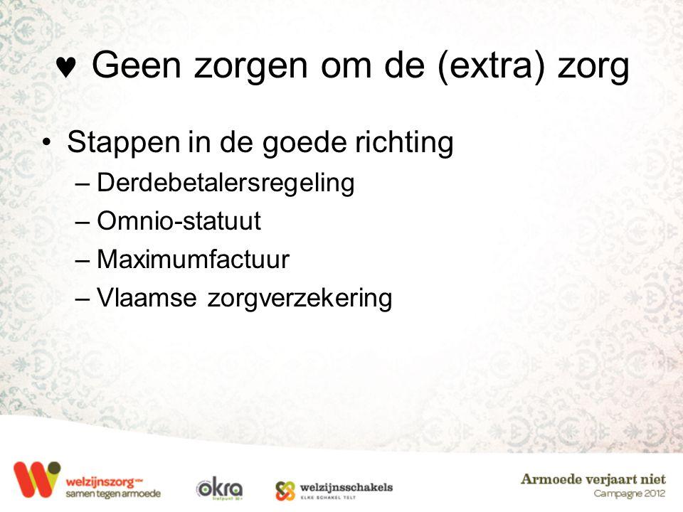  Geen zorgen om de (extra) zorg •Stappen in de goede richting –Derdebetalersregeling –Omnio-statuut –Maximumfactuur –Vlaamse zorgverzekering