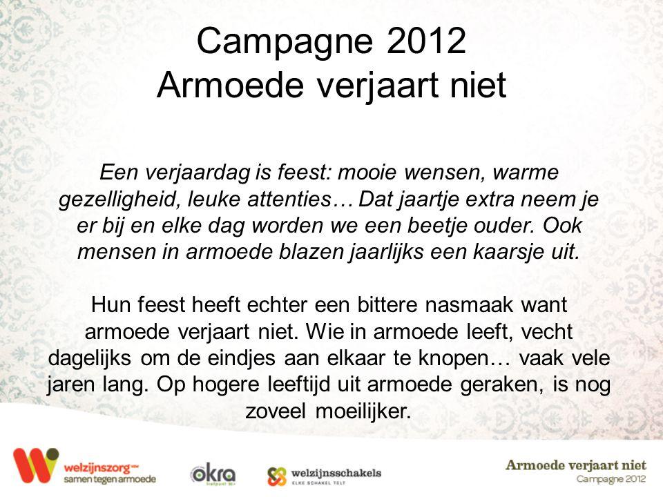 Campagne 2012 Armoede verjaart niet Een verjaardag is feest: mooie wensen, warme gezelligheid, leuke attenties… Dat jaartje extra neem je er bij en el