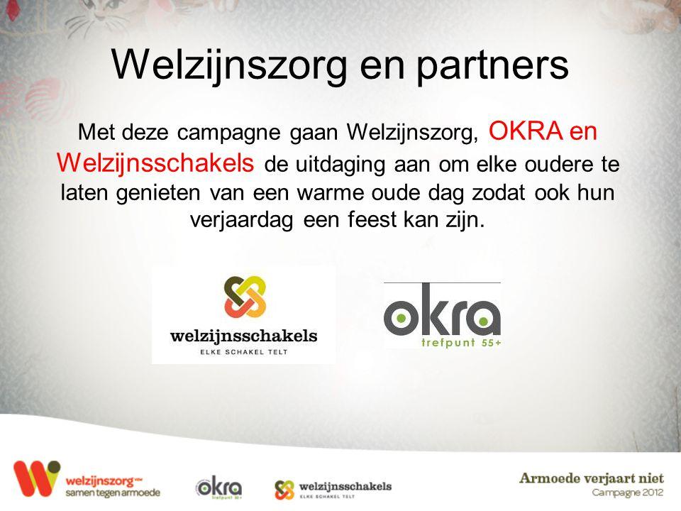 Welzijnszorg en partners Met deze campagne gaan Welzijnszorg, OKRA en Welzijnsschakels de uitdaging aan om elke oudere te laten genieten van een warme