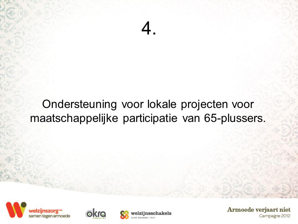 4. Ondersteuning voor lokale projecten voor maatschappelijke participatie van 65-plussers.