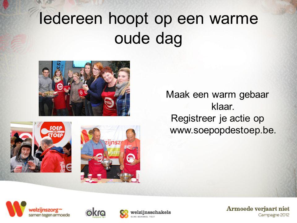 Iedereen hoopt op een warme oude dag Maak een warm gebaar klaar. Registreer je actie op www.soepopdestoep.be.
