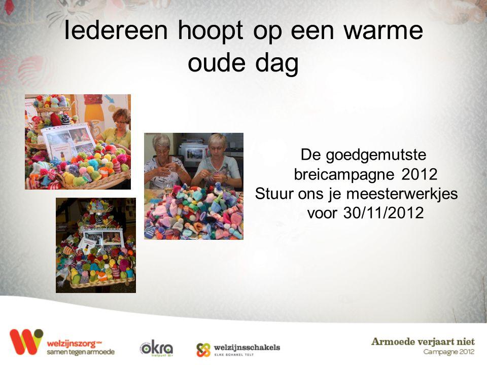 Iedereen hoopt op een warme oude dag De goedgemutste breicampagne 2012 Stuur ons je meesterwerkjes voor 30/11/2012