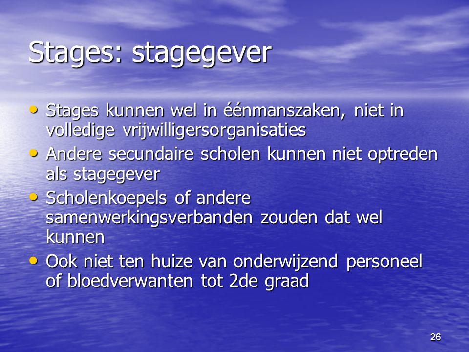 26 Stages: stagegever • Stages kunnen wel in éénmanszaken, niet in volledige vrijwilligersorganisaties • Andere secundaire scholen kunnen niet optrede