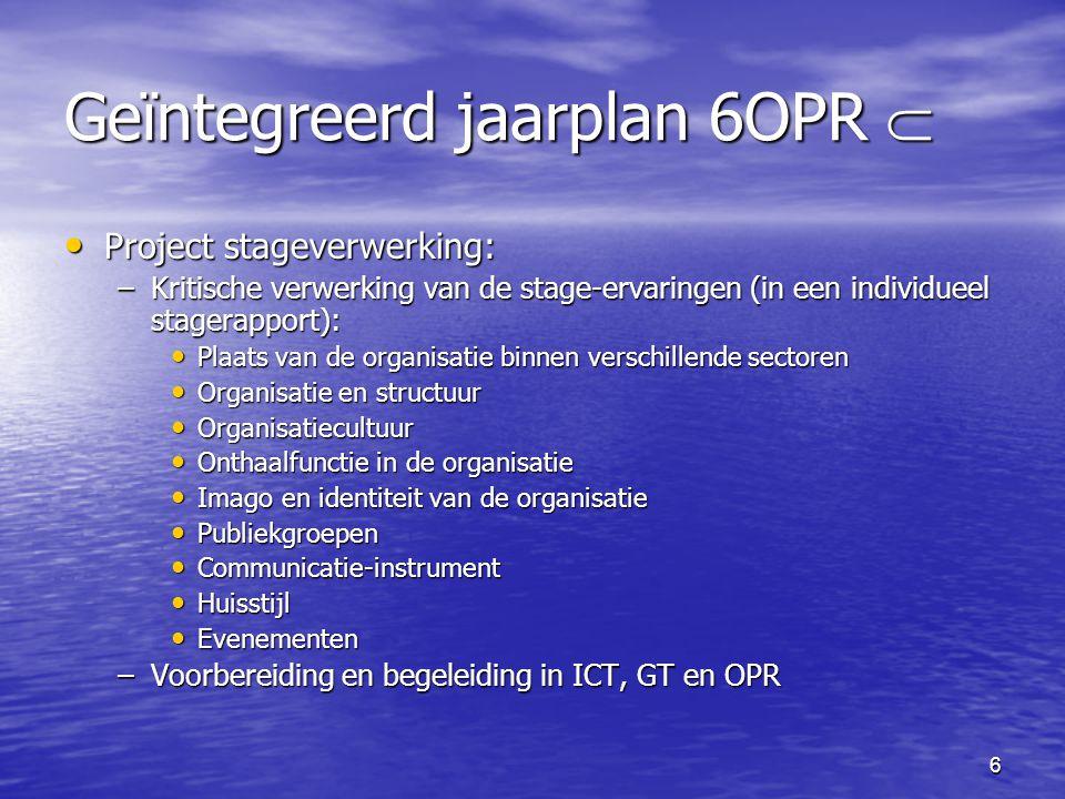 6 Geïntegreerd jaarplan 6OPR  • Project stageverwerking: –Kritische verwerking van de stage-ervaringen (in een individueel stagerapport): • Plaats va