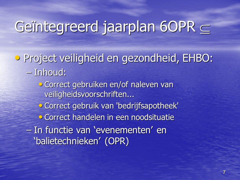 7 Geïntegreerd jaarplan 6OPR  • Project veiligheid en gezondheid, EHBO: –Inhoud: • Correct gebruiken en/of naleven van veiligheidsvoorschriften...