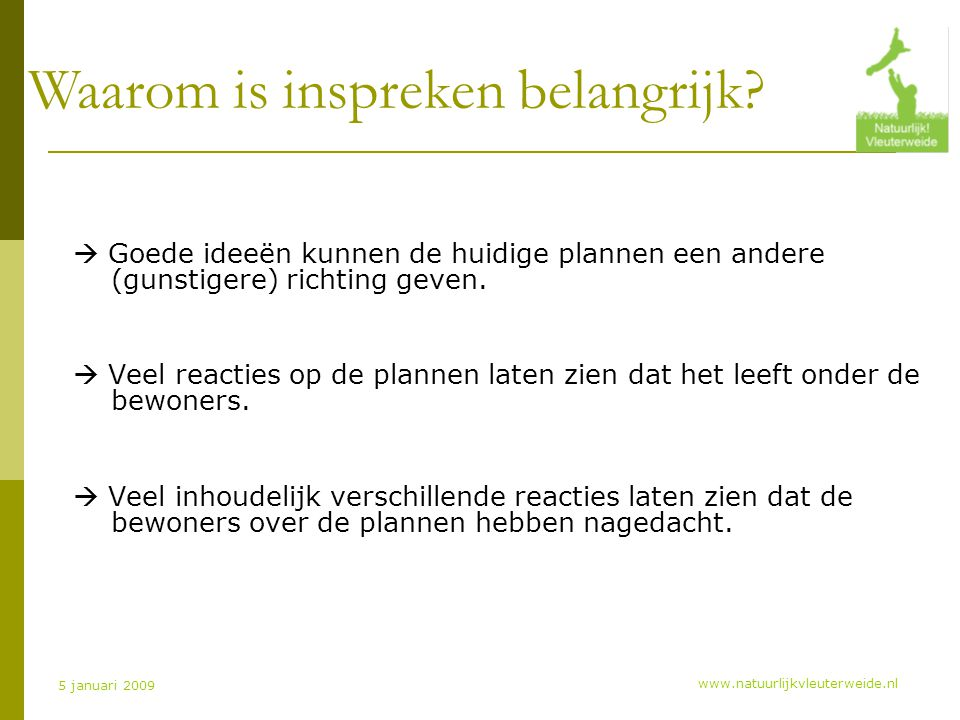 www.natuurlijkvleuterweide.nl 5 januari 2009  Goede ideeën kunnen de huidige plannen een andere (gunstigere) richting geven.