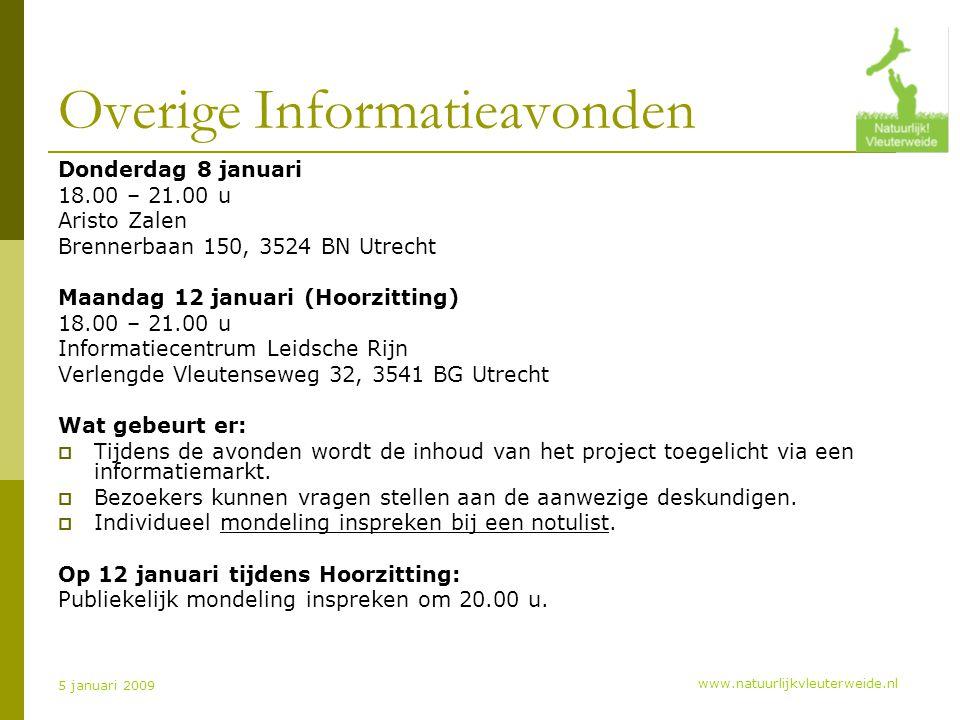 www.natuurlijkvleuterweide.nl 5 januari 2009 Overige Informatieavonden Donderdag 8 januari 18.00 – 21.00 u Aristo Zalen Brennerbaan 150, 3524 BN Utrecht Maandag 12 januari (Hoorzitting) 18.00 – 21.00 u Informatiecentrum Leidsche Rijn Verlengde Vleutenseweg 32, 3541 BG Utrecht Wat gebeurt er:  Tijdens de avonden wordt de inhoud van het project toegelicht via een informatiemarkt.