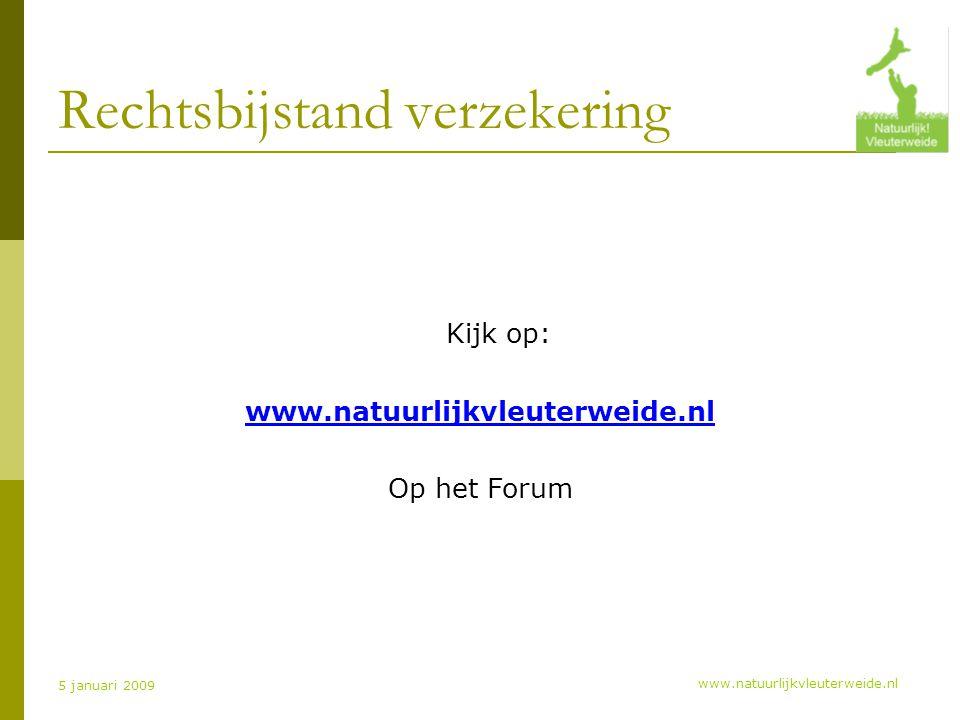 www.natuurlijkvleuterweide.nl 5 januari 2009 Rechtsbijstand verzekering Kijk op: www.natuurlijkvleuterweide.nl Op het Forum
