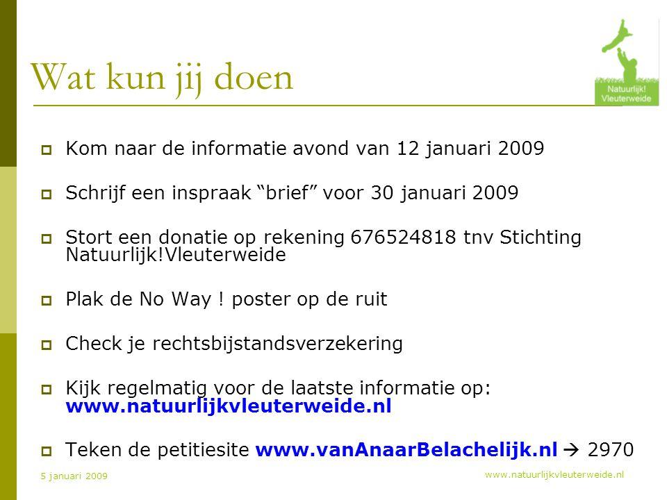 www.natuurlijkvleuterweide.nl 5 januari 2009 Wat kun jij doen  Kom naar de informatie avond van 12 januari 2009  Schrijf een inspraak brief voor 30 januari 2009  Stort een donatie op rekening 676524818 tnv Stichting Natuurlijk!Vleuterweide  Plak de No Way .