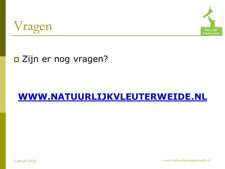 www.natuurlijkvleuterweide.nl 5 januari 2009 Vragen  Zijn er nog vragen.