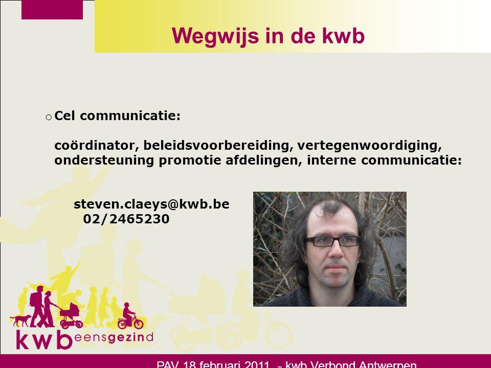 Wegwijs in de kwb o Cel communicatie: coördinator, beleidsvoorbereiding, vertegenwoordiging, ondersteuning promotie afdelingen, interne communicatie: