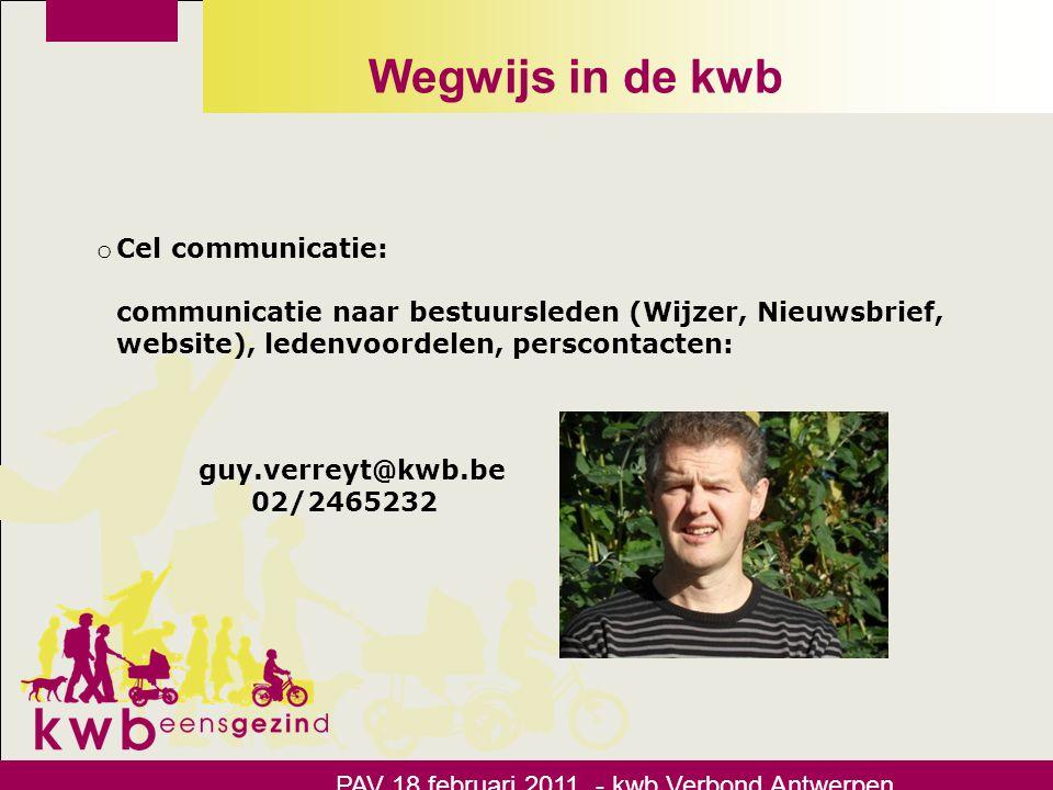 Wegwijs in de kwb o Cel communicatie: communicatie naar bestuursleden (Wijzer, Nieuwsbrief, website), ledenvoordelen, perscontacten: guy.verreyt@kwb.b