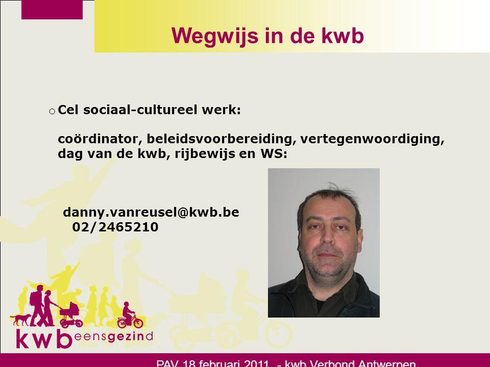 Wegwijs in de kwb PAV 18 februari 2011 - kwb Verbond Antwerpen o Cel sociaal-cultureel werk: coördinator, beleidsvoorbereiding, vertegenwoordiging, da