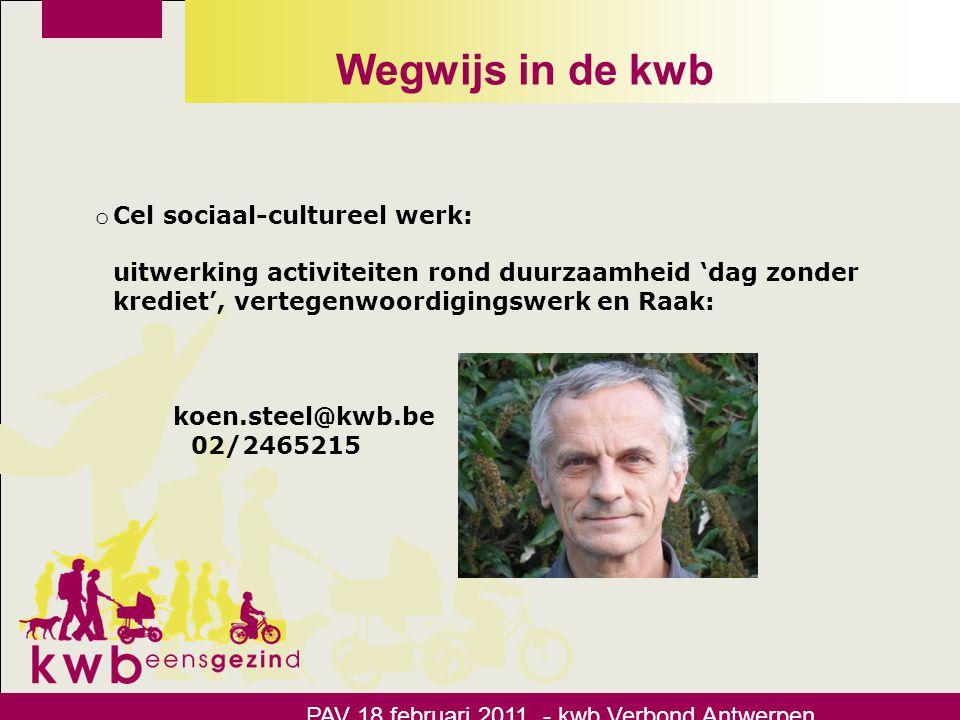 Wegwijs in de kwb PAV 18 februari 2011 - kwb Verbond Antwerpen o Cel sociaal-cultureel werk: uitwerking activiteiten rond duurzaamheid 'dag zonder kre