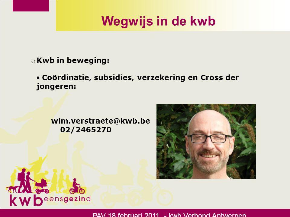 Wegwijs in de kwb PAV 18 februari 2011 - kwb Verbond Antwerpen o Kwb in beweging:  Coördinatie, subsidies, verzekering en Cross der jongeren: wim.ver