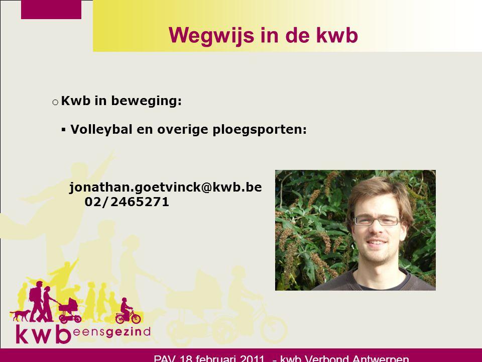 Wegwijs in de kwb PAV 18 februari 2011 - kwb Verbond Antwerpen o Kwb in beweging:  Volleybal en overige ploegsporten: jonathan.goetvinck@kwb.be 02/24