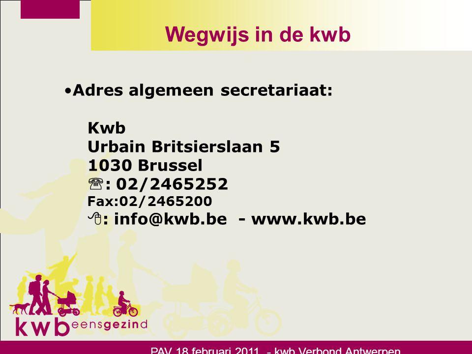 Wegwijs in de kwb •Adres algemeen secretariaat: Kwb Urbain Britsierslaan 5 1030 Brussel  : 02/2465252 Fax:02/2465200  : info@kwb.be - www.kwb.be PAV