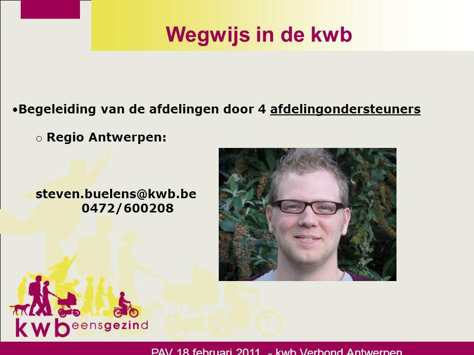 Wegwijs in de kwb •Begeleiding van de afdelingen door 4 afdelingondersteuners o Regio Mechelen: jochen.szkilny@kwb.be 0484/799275 PAV 18 februari 2011 - kwb Verbond Antwerpen
