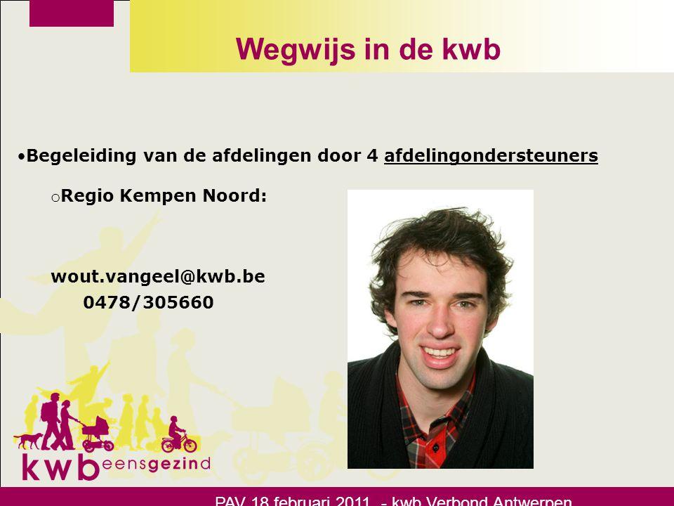 Wegwijs in de kwb PAV 18 februari 2011 - kwb Verbond Antwerpen o Cel sociaal-cultureel werk: coördinator, beleidsvoorbereiding, vertegenwoordiging, dag van de kwb, rijbewijs en WS: danny.vanreusel@kwb.be 02/2465210