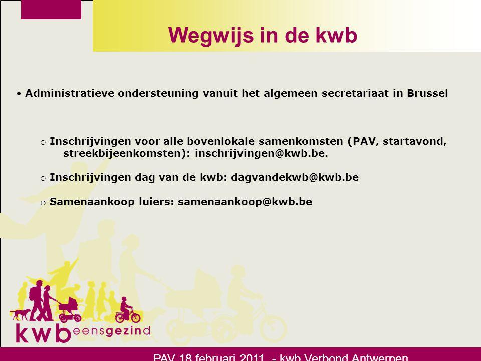 Wegwijs in de kwb PAV 18 februari 2011 - kwb Verbond Antwerpen o Cel sociaal-cultureel werk: coördinatie programma, lesgevers, uitwerking activiteiten rond gezin, kadervorming, opleiding beroepskrachten: filip.lelie @kwb.be 02/2465213