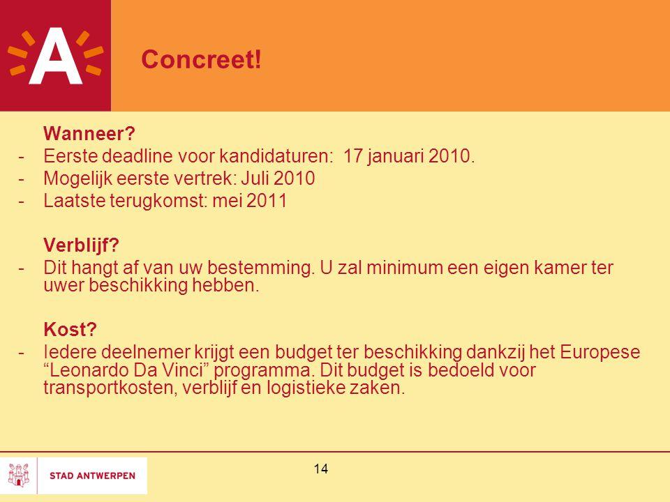 14 Concreet. Wanneer. -Eerste deadline voor kandidaturen: 17 januari 2010.