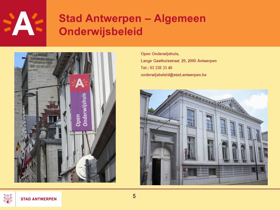 5 Stad Antwerpen – Algemeen Onderwijsbeleid Open Onderwijshuis, Lange Gasthuisstraat 29, 2000 Antwerpen Tel.: 03 338 33 40 onderwijsbeleid@stad.antwerpen.be