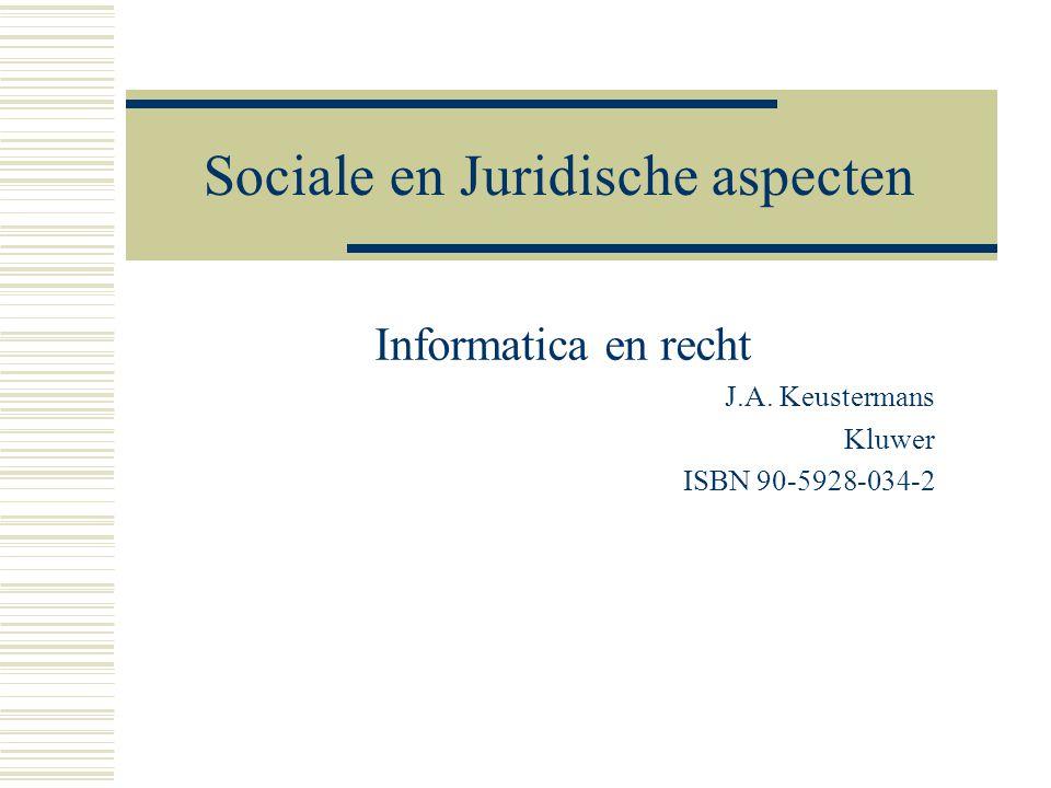 Sociale en Juridische aspecten Informatica en recht J.A. Keustermans Kluwer ISBN 90-5928-034-2