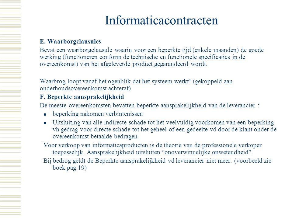 Informaticacontracten D. Intellectuele eigendomsrechten (I.E.) Drie soorten bepalingen:  Bepalingen die de eigendomsrechten vd leverancier beschermen