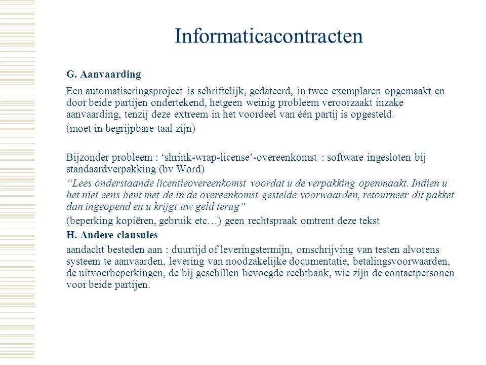 Informaticacontracten E. Waarborgclausules Bevat een waarborgclausule waarin voor een beperkte tijd (enkele maanden) de goede werking (functioneren co