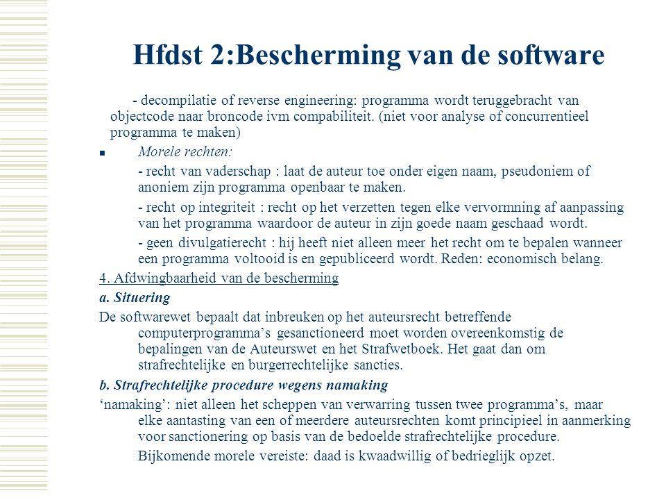 Hfdst 2:Bescherming van de software  Recht van vertaling, bewerking en arrangement: het is niet toegestaan een beschermd programma te vertalen, te be