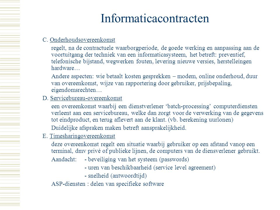 Hfdst 1:Informaticacontracten I. Inleiding  Informaticacontract: contract dat veelvuldig gebruikt wordt in de informaticasector en daardoor typische