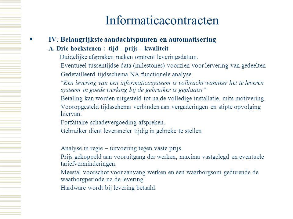 Informaticacontracten I. Outsourcingovereenkomst een overeenkomst die specifiek wordt geschreven voor een concrete situatie en waarbij de leverancier