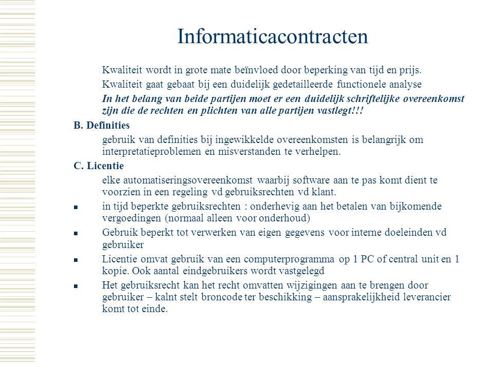 Informaticacontracten  IV. Belangrijkste aandachtspunten en automatisering A. Drie hoekstenen : tijd – prijs – kwaliteit Duidelijke afspraken maken o
