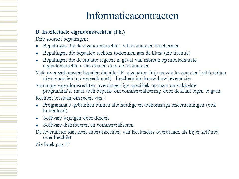 * geheime informatie van de leverancier (broncode van computerprogramma's) * definitie van vertrouwelijke informatie verplicht * mate van geheimhouding regelen : ofwel volstrekte geheimhouding, ofwel wordt bepaald dat de informatie zal worden behandeld zoals de eigen vertrouwelijke informatie.
