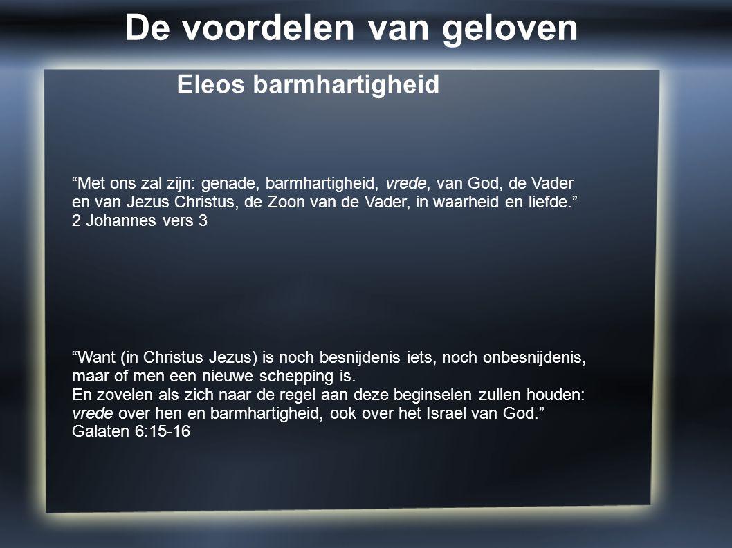 """Eleos barmhartigheid """"Want (in Christus Jezus) is noch besnijdenis iets, noch onbesnijdenis, maar of men een nieuwe schepping is. En zovelen als zich"""