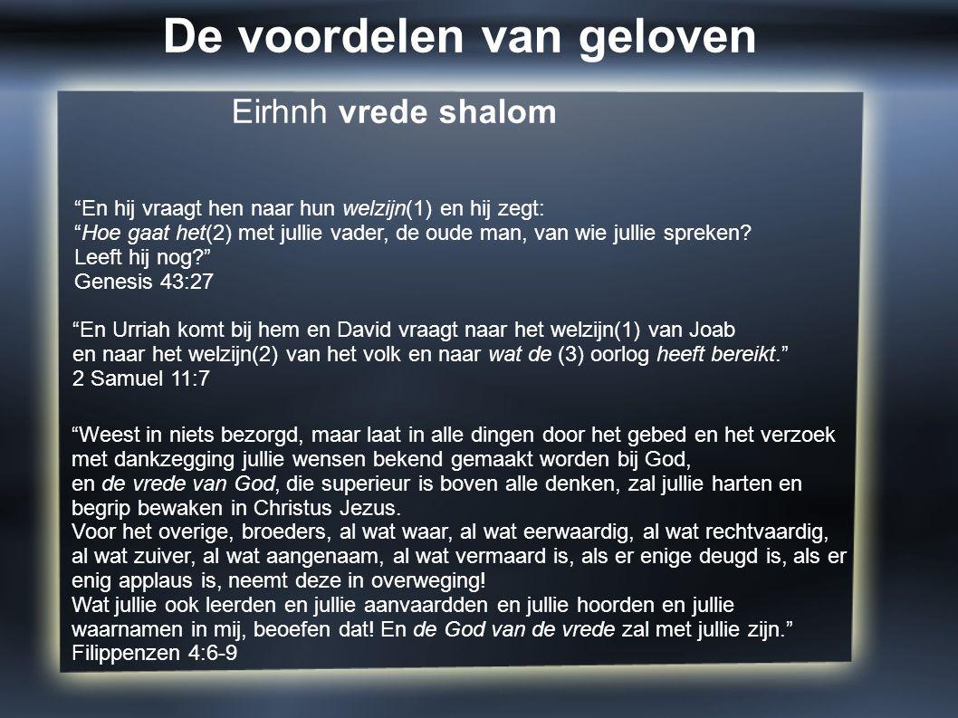 """Eirhnh vrede shalom """"En hij vraagt hen naar hun welzijn(1) en hij zegt: """"Hoe gaat het(2) met jullie vader, de oude man, van wie jullie spreken? Leeft"""