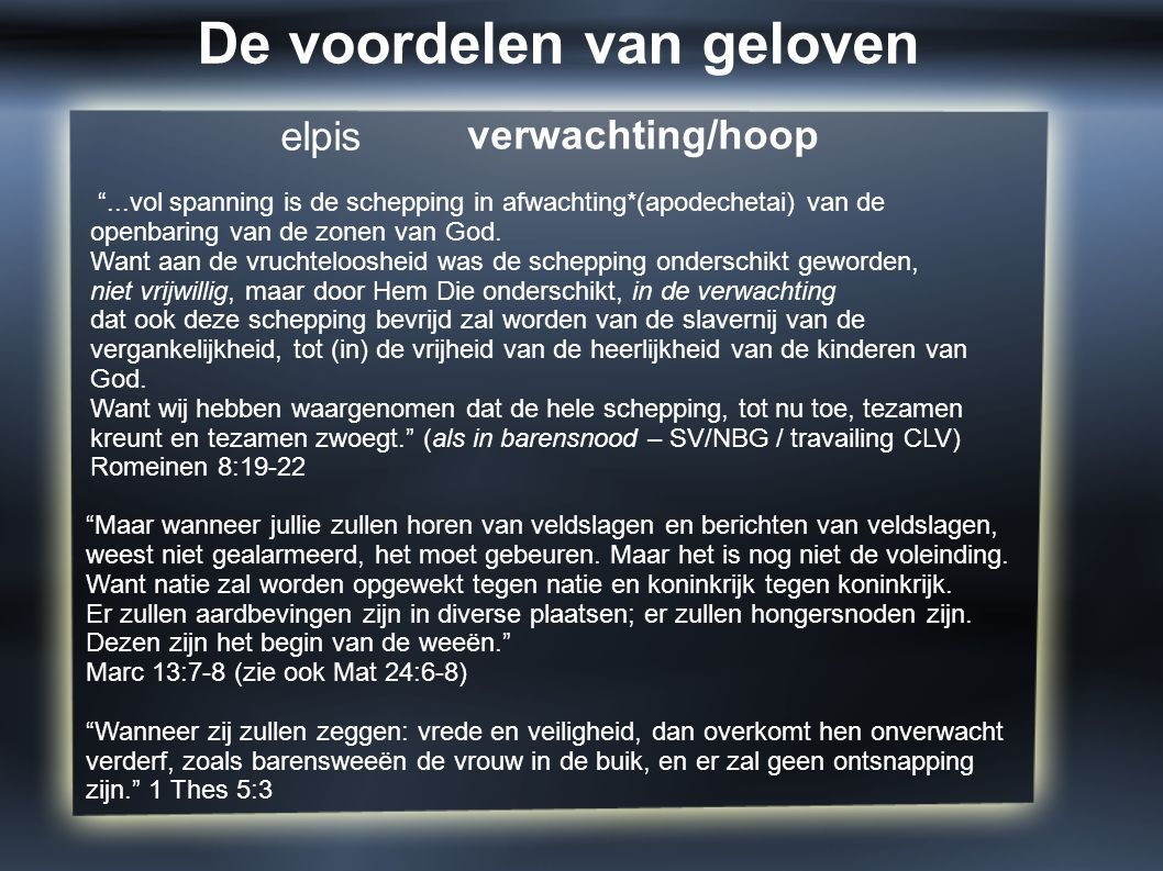 """...vol spanning is de schepping in afwachting*(apodechetai) van de openbaring van de zonen van God. Want aan de vruchteloosheid was de schepping onde"