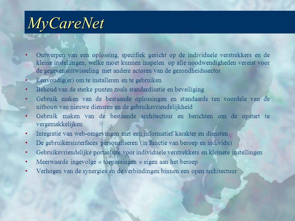 MyCareNet •Ontwerpen van een oplossing, specifiek gericht op de individuele verstrekkers en de kleine instellingen, welke moet kunnen inspelen op alle