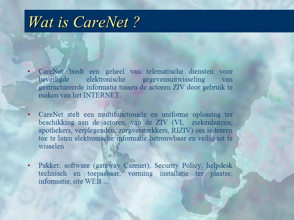 •CareNet biedt een geheel van telematische diensten voor beveiligde elektronische gegevensuitwisseling van gestructureerde informatie tussen de actoren ZIV door gebruik te maken van het INTERNET.