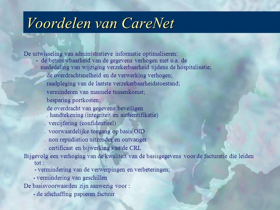 Voordelen van CareNet De uitwisseling van administratieve informatie optimaliseren: - de betrouwbaarheid van de gegevens verhogen met o.a. de mededeli