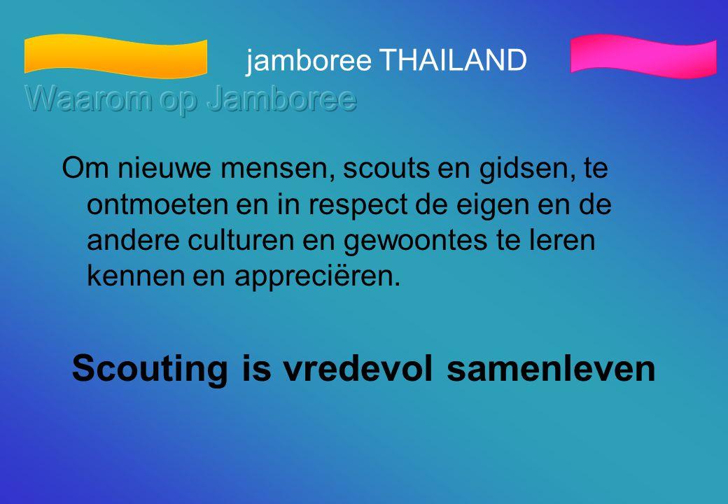 jamboree THAILAND Om nieuwe mensen, scouts en gidsen, te ontmoeten en in respect de eigen en de andere culturen en gewoontes te leren kennen en apprec
